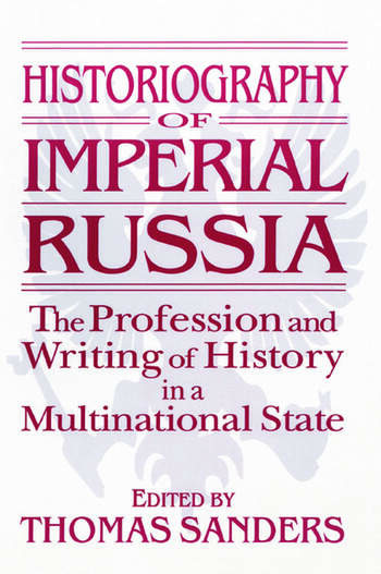 Historiography of Imperial Russia: The Profession and Writing of History in a Multinational State The Profession and Writing of History in a Multinational State book cover