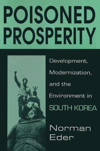 Poisoned Prosperity: Development, Modernization and the Environment in South Korea Development, Modernization and the Environment in South Korea book cover
