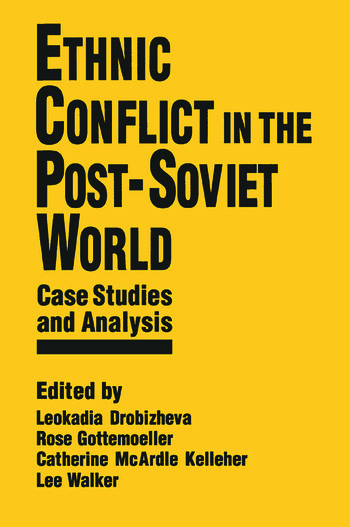Ethnic Conflict in the Post-Soviet World: Case Studies and Analysis Case Studies and Analysis book cover