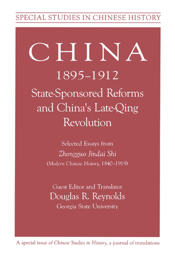 China, 1895-1912 State-Sponsored Reforms and China's Late-Qing Revolution: Selected Essays from Zhongguo Jindai Shi - Modern Chinese History, 1840-1919 Selected Essays from Zhongguo Jindai Shi - Modern Chinese History, 1840-1919 book cover