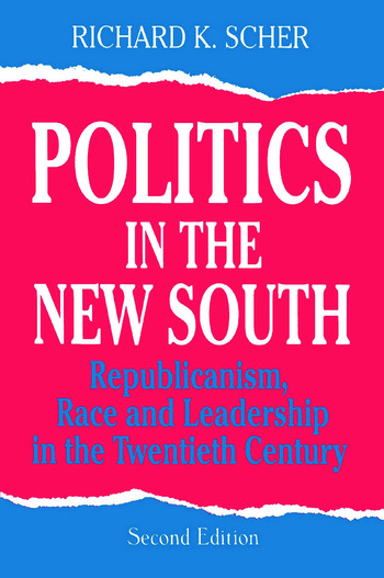 Politics in the New South: Republicanism, Race and Leadership in the Twentieth Century Republicanism, Race and Leadership in the Twentieth Century book cover