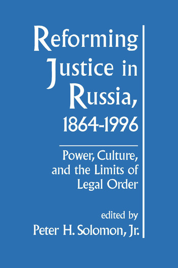 Reforming Justice in Russia, 1864-1994: Power, Culture and the Limits of Legal Order Power, Culture and the Limits of Legal Order book cover