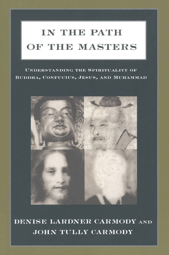 In the Path of the Masters: Understanding the Spirituality of Buddha, Confucius, Jesus, and Muhammad Understanding the Spirituality of Buddha, Confucius, Jesus, and Muhammad book cover