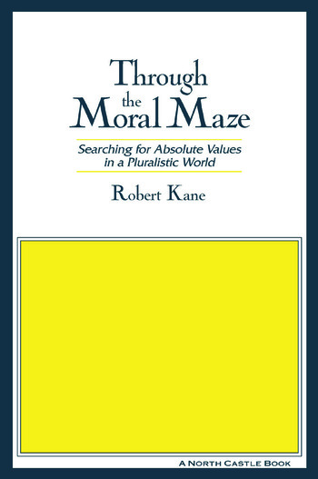 Through the Moral Maze: Searching for Absolute Values in a Pluralistic World Searching for Absolute Values in a Pluralistic World book cover