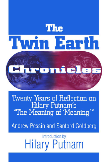 The Twin Earth Chronicles: Twenty Years of Reflection on Hilary Putnam's the Meaning of Meaning Twenty Years of Reflection on Hilary Putnam's the