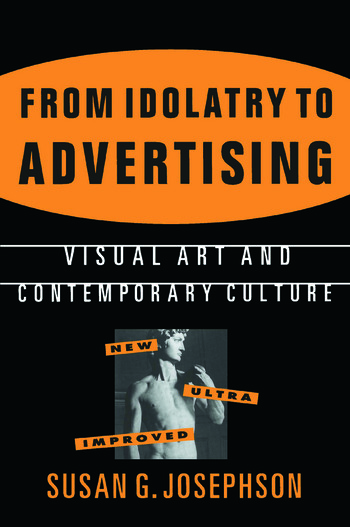 From Idolatry to Advertising: Visual Art and Contemporary Culture Visual Art and Contemporary Culture book cover