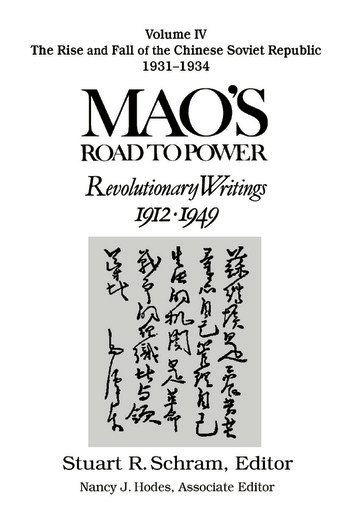 Mao's Road to Power: Revolutionary Writings, 1912-49: v. 4: The Rise and Fall of the Chinese Soviet Republic, 1931-34 Revolutionary Writings, 1912-49 book cover