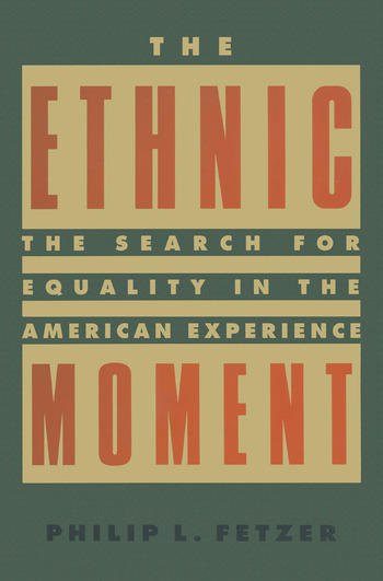 The Ethnic Moment: The Search for Equality in the American Experience The Search for Equality in the American Experience book cover