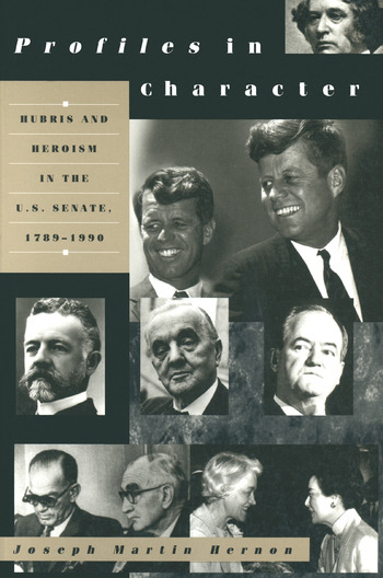 Profiles in Character: Hubris and Heroism in the U.S. Senate, 1789-1996 Hubris and Heroism in the U.S. Senate, 1789-1996 book cover