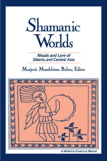 Shamanic Worlds Rituals and Lore of Siberia and Central Asia book cover
