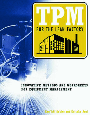 TPM for the Lean Factory Innovative Methods and Worksheets for Equipment Management book cover