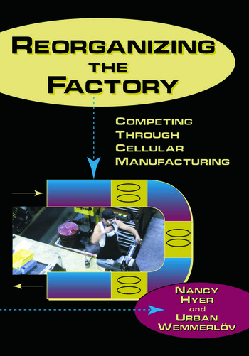 Reorganizing the Factory Competing Through Cellular Manufacturing book cover