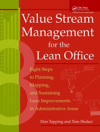 Value Stream Management for the Lean Office Eight Steps to Planning, Mapping, & Sustaining Lean Improvements in Administrative Areas book cover