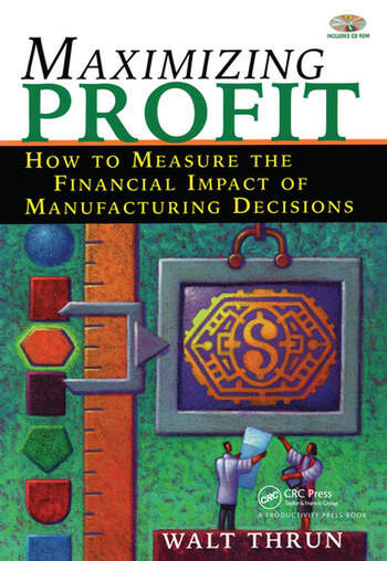 Maximizing Profit How to Measure the Financial Impact of Manufacturing Decisions book cover