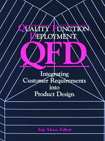 Quality Function Deployment Integrating Customer Requirements into Product Design book cover