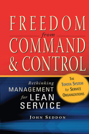 Freedom from Command and Control Rethinking Management for Lean Service book cover