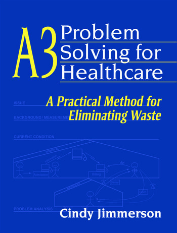 A3 Problem Solving for Healthcare A Practical Method for Eliminating Waste book cover