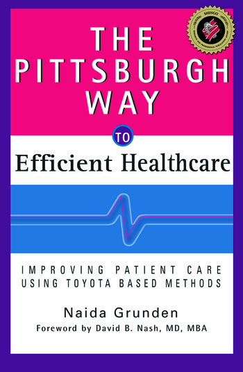 The Pittsburgh Way to Efficient Healthcare Improving Patient Care Using Toyota Based Methods book cover