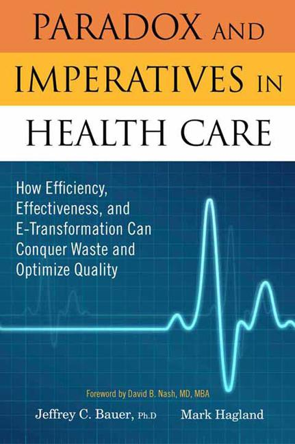 Paradox and Imperatives in Health Care How Efficiency, Effectiveness, and E-Transformation Can Conquer Waste and Optimize Quality book cover