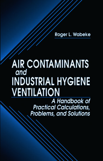 Air Contaminants and Industrial Hygiene Ventilation A Handbook of Practical Calculations, Problems, and Solutions book cover