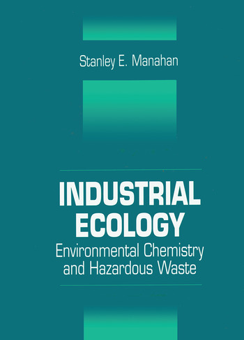 Industrial Ecology Environmental Chemistry and Hazardous Waste book cover
