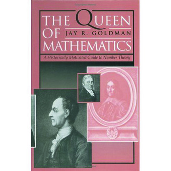 The Queen of Mathematics A Historically Motivated Guide to Number Theory book cover