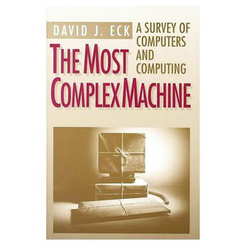 The Most Complex Machine A Survey of Computers and Computing book cover