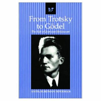 From Trotsky to Gödel The Life of Jean van Heijenoort book cover