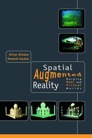 Spatial Augmented Reality Merging Real and Virtual Worlds book cover