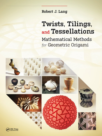 Twists, Tilings, and Tessellations Mathematical Methods for Geometric Origami book cover