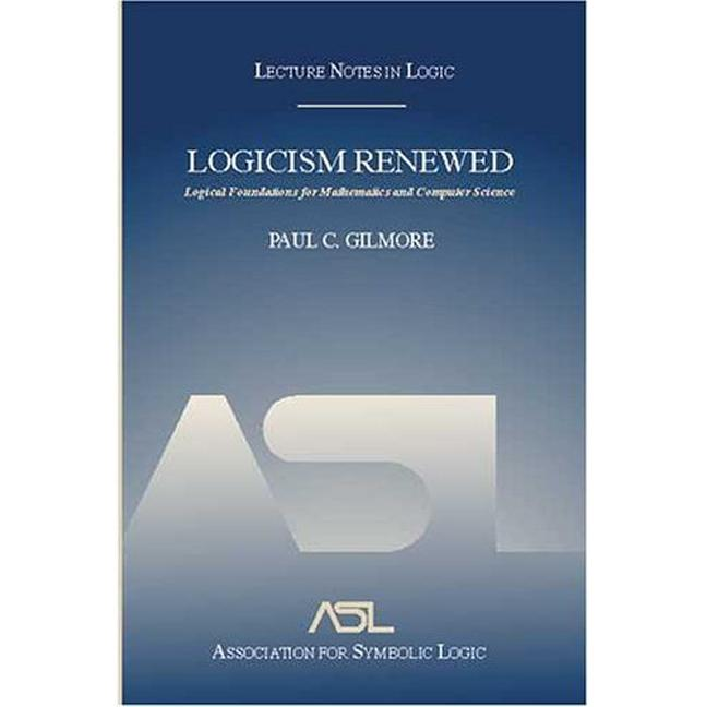 Logicism Renewed Logical Foundations for Mathematics and Computer Science, Lecture Notes in Logic 23 book cover