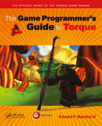 The Game Programmer's Guide to Torque Under the Hood of the Torque Game Engine book cover