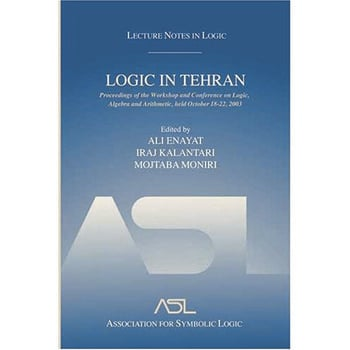 Logic in Tehran Proceedings of the Workshop and Conference on Logic, Algebra, and Arithmetic, held October 18-22, 2003, Lecture Notes in Logic 26 book cover