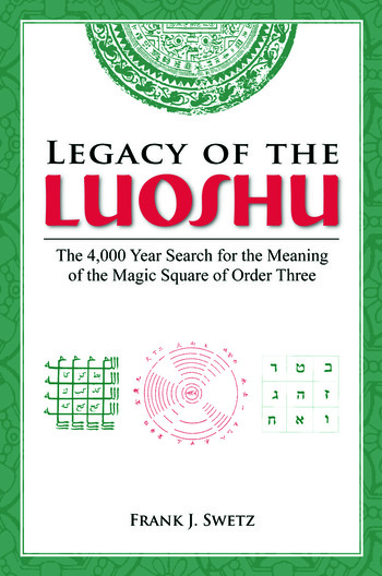 Legacy of the Luoshu The 4,000 Year Search for the Meaning of the Magic Square of Order Three book cover