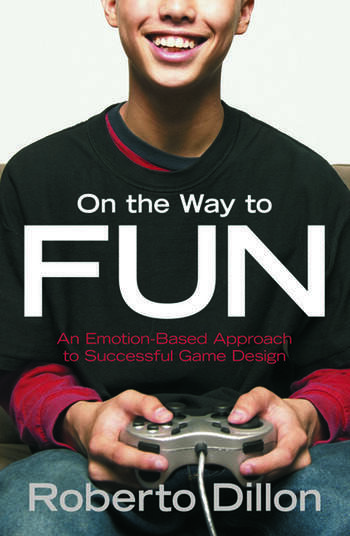 On the Way to Fun An Emotion-Based Approach to Successful Game Design book cover