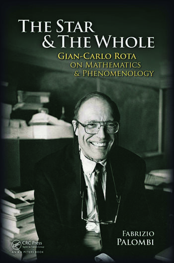 The Star and the Whole Gian-Carlo Rota on Mathematics and Phenomenology book cover
