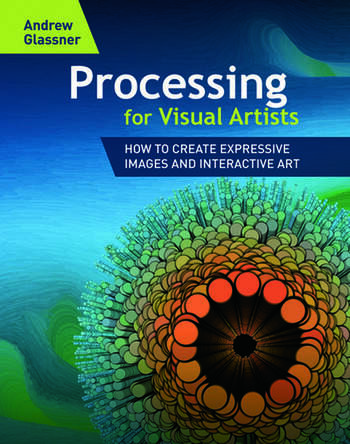Processing for Visual Artists How to Create Expressive Images and Interactive Art book cover