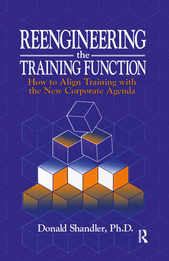 Reengineering the Training Function How to Align Training With the New Corporate Agenda book cover
