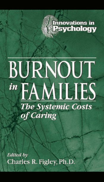 Burnout in Families The Systemic Costs of Caring book cover