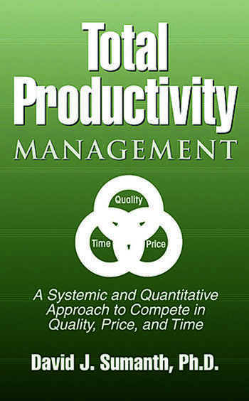 Total Productivity Management (TPmgt) A Systemic and Quantitative Approach to Compete in Quality, Price and Time book cover