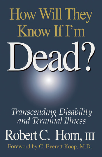 How Will They Know If I'm Dead? Transcending Disability and Terminal Illness book cover