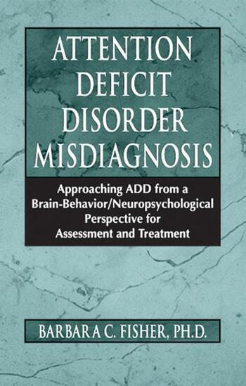 Attention Deficit Disorder Misdiagnosis Approaching ADD from a Brain-Behavior/Neuropsychological Perspective for Assessment and Treatment book cover