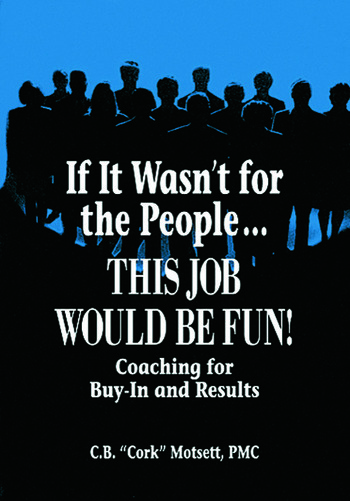 If It Wasn't For the People...This Job Would Be Fun Coaching for Buy-In and Results book cover