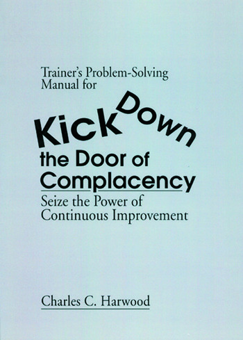 Trainer's Problem-Solving Manual for Kick Down the Door of Complacency Sieze the Power of Continuous Improvement book cover