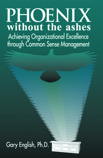 Phoenix Without the Ashes Achieving Organizational Excellence Through Common Sense Management book cover