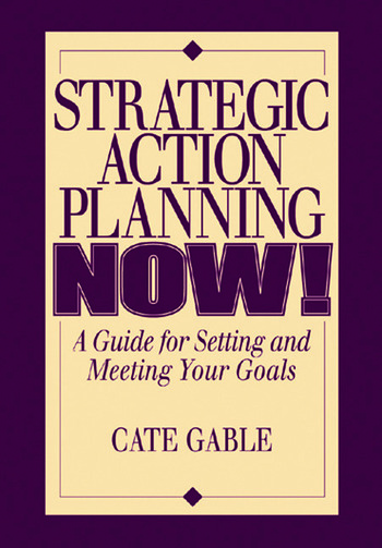 Strategic Action Planning Now Setting and Meeting Your Goals book cover