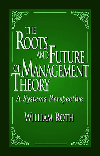 The Roots and Future of Management Theory A Systems Perspective book cover