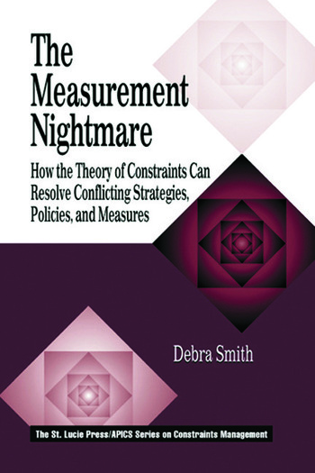 The Measurement Nightmare How the Theory of Constraints Can Resolve Conflicting Strategies, Policies, and Measures book cover