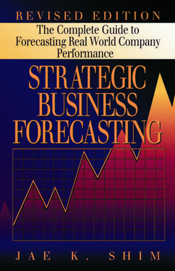 Strategic Business Forecasting The Complete Guide to Forecasting Real World Company Performance, Revised Edition book cover
