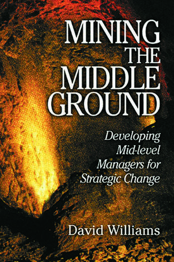 Mining The Middle Ground Developing Mid-level Managers for Strategic Change book cover